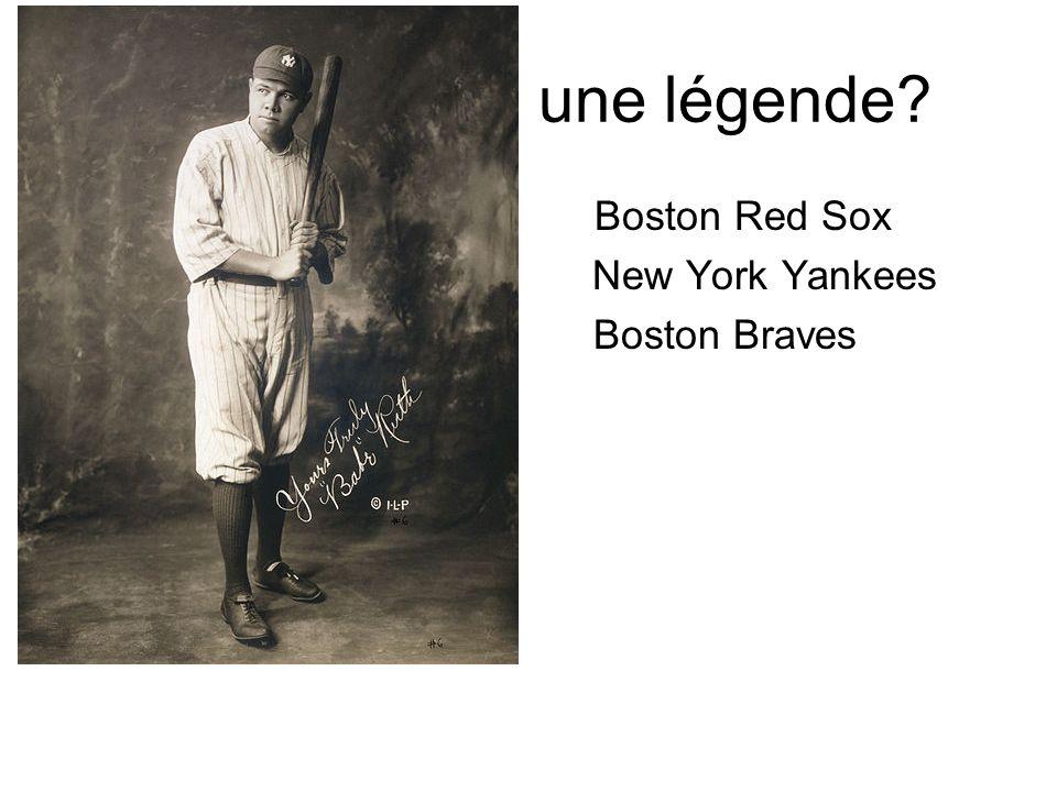 une légende? Boston Red Sox New York Yankees Boston Braves