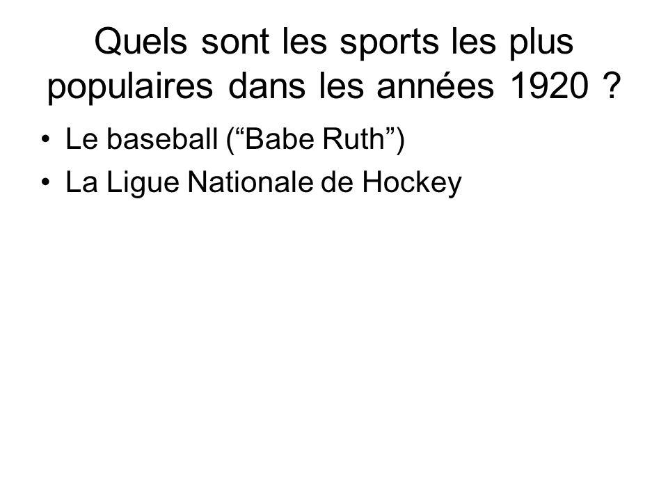 Quels sont les sports les plus populaires dans les années 1920 ? Le baseball (Babe Ruth) La Ligue Nationale de Hockey
