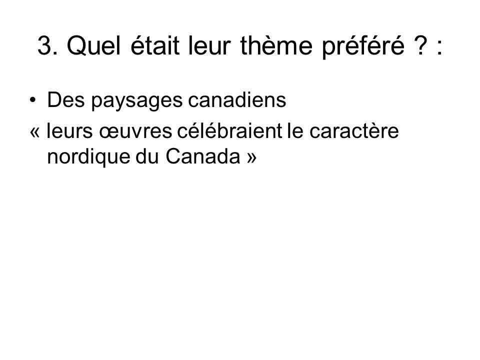 3. Quel était leur thème préféré ? : Des paysages canadiens « leurs œuvres célébraient le caractère nordique du Canada »