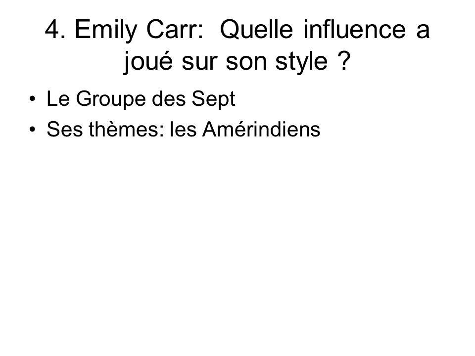 4. Emily Carr: Quelle influence a joué sur son style ? Le Groupe des Sept Ses thèmes: les Amérindiens