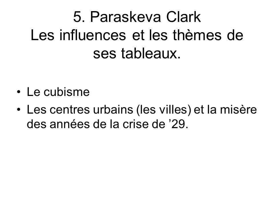 5. Paraskeva Clark Les influences et les thèmes de ses tableaux. Le cubisme Les centres urbains (les villes) et la misère des années de la crise de 29
