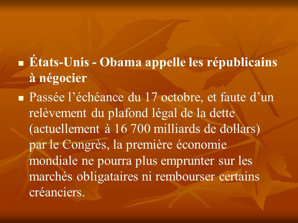 États-Unis - Obama appelle les républicains à négocier Passée léchéance du 17 octobre, et faute dun relèvement du plafond légal de la dette (actuellem