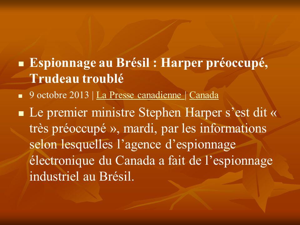 Espionnage au Brésil : Harper préoccupé, Trudeau troublé 9 octobre 2013 | La Presse canadienne | CanadaLa Presse canadienne Canada Le premier ministre