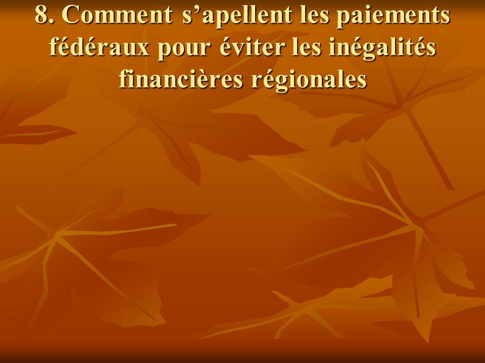 8. Comment sapellent les paiements fédéraux pour éviter les inégalités financières régionales