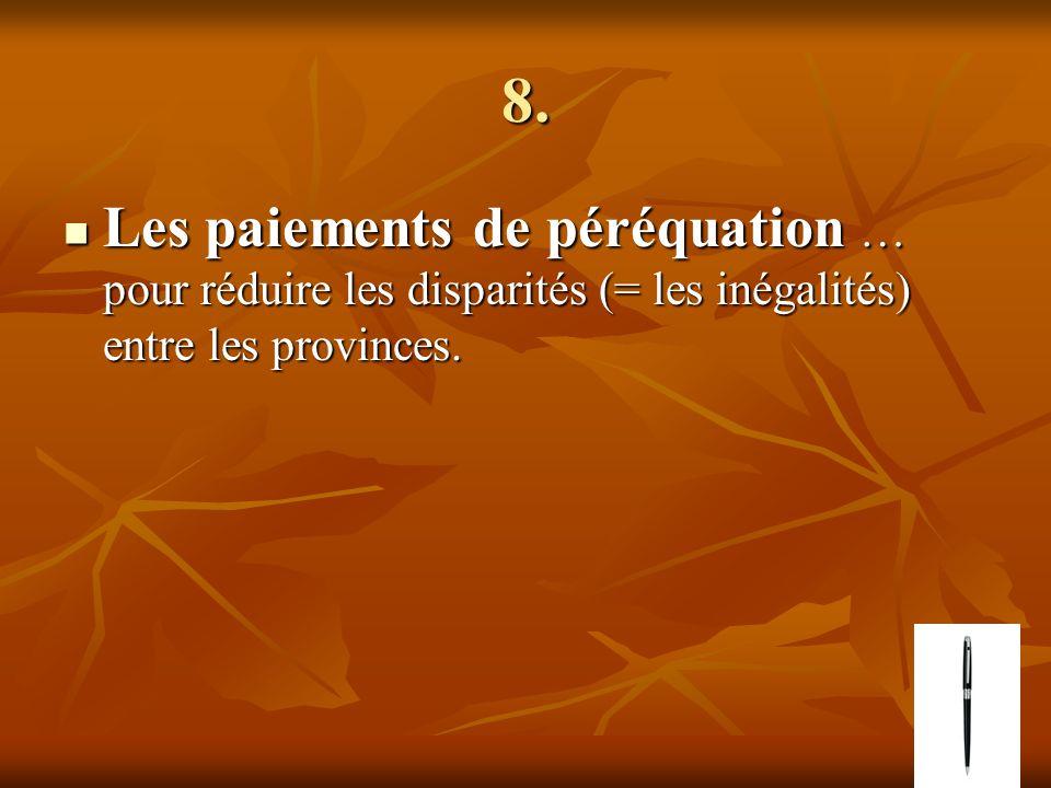 8. Les paiements de péréquation … pour réduire les disparités (= les inégalités) entre les provinces. Les paiements de péréquation … pour réduire les