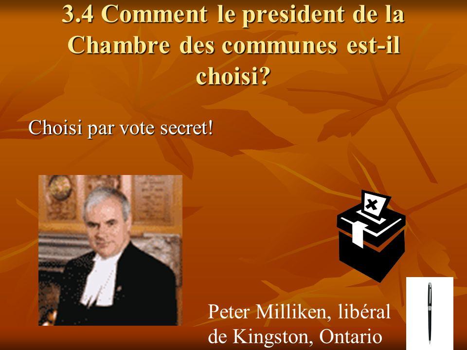 3.4 Comment le president de la Chambre des communes est-il choisi? Choisi par vote secret! Peter Milliken, libéral de Kingston, Ontario
