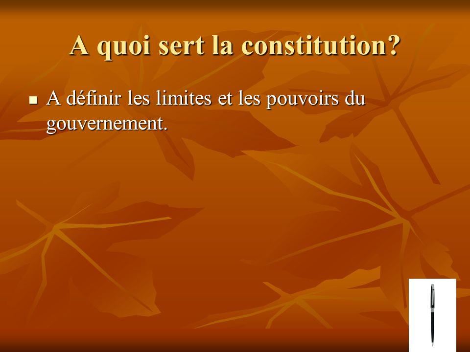 A quoi sert la constitution? A définir les limites et les pouvoirs du gouvernement. A définir les limites et les pouvoirs du gouvernement.