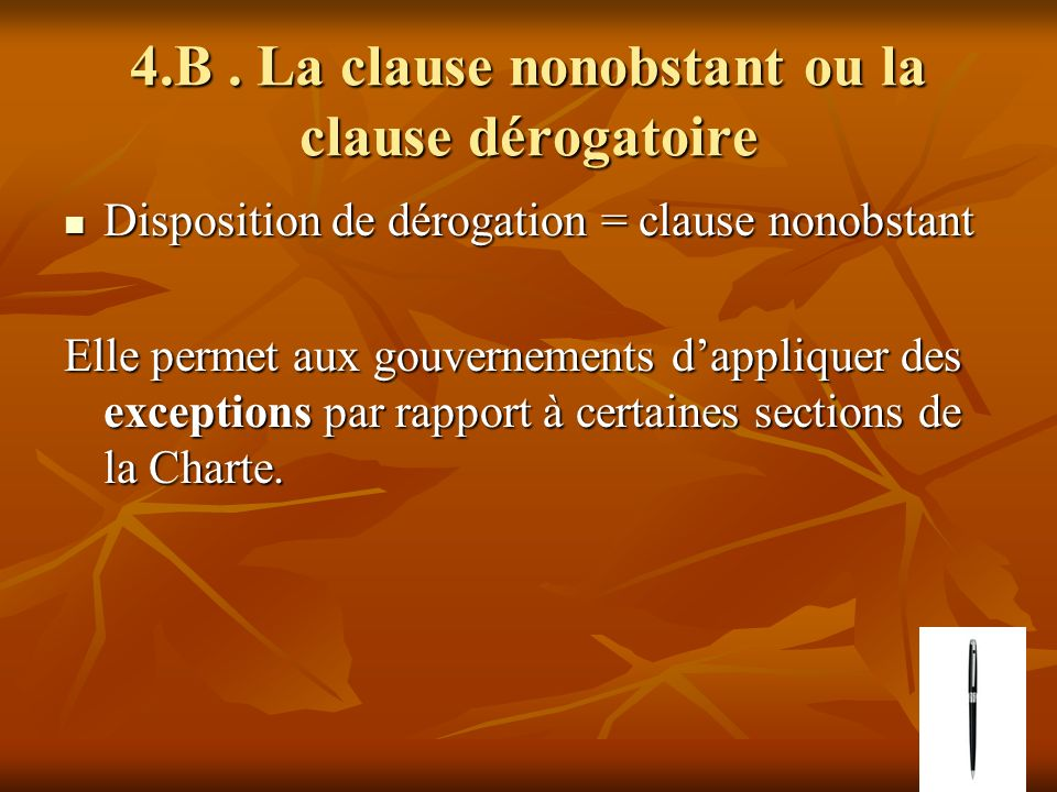 4.B. La clause nonobstant ou la clause dérogatoire Disposition de dérogation = clause nonobstant Disposition de dérogation = clause nonobstant Elle pe