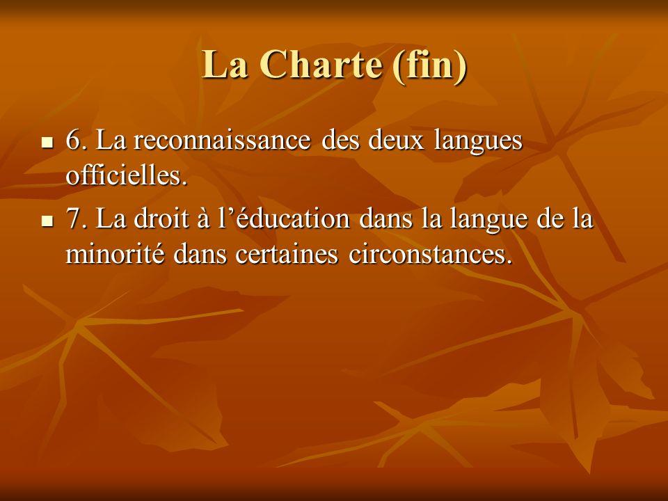 La Charte (fin) 6. La reconnaissance des deux langues officielles. 6. La reconnaissance des deux langues officielles. 7. La droit à léducation dans la