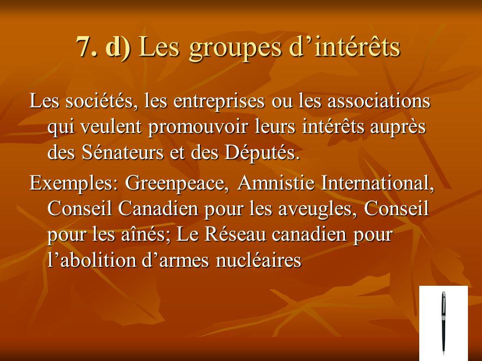 7. d) Les groupes dintérêts 7. d) Les groupes dintérêts Les sociétés, les entreprises ou les associations qui veulent promouvoir leurs intérêts auprès