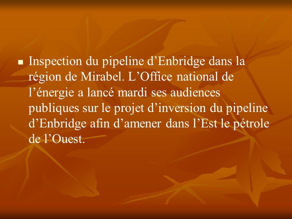 Inspection du pipeline dEnbridge dans la région de Mirabel. LOffice national de lénergie a lancé mardi ses audiences publiques sur le projet dinversio
