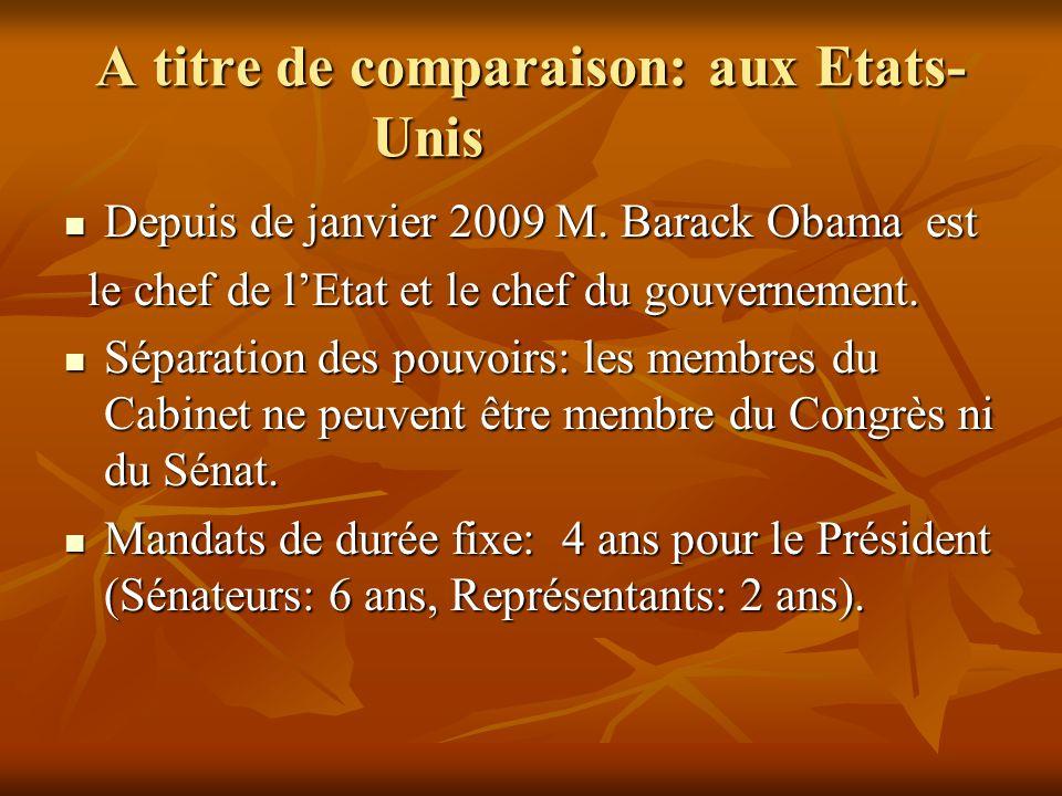 A titre de comparaison: aux Etats- Unis Depuis de janvier 2009 M. Barack Obama est Depuis de janvier 2009 M. Barack Obama est le chef de lEtat et le c