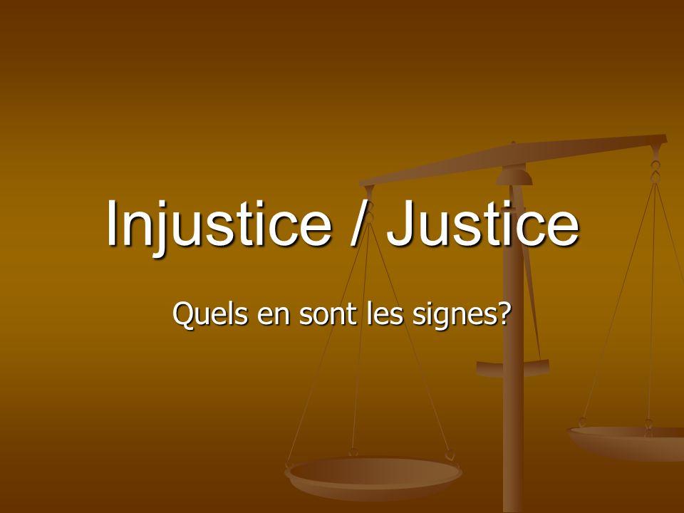 Injustice / Justice Quels en sont les signes