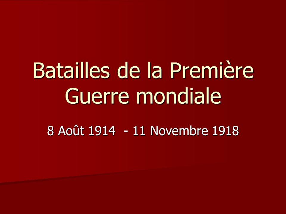 Batailles de la Première Guerre mondiale 8 Août 1914 - 11 Novembre 1918