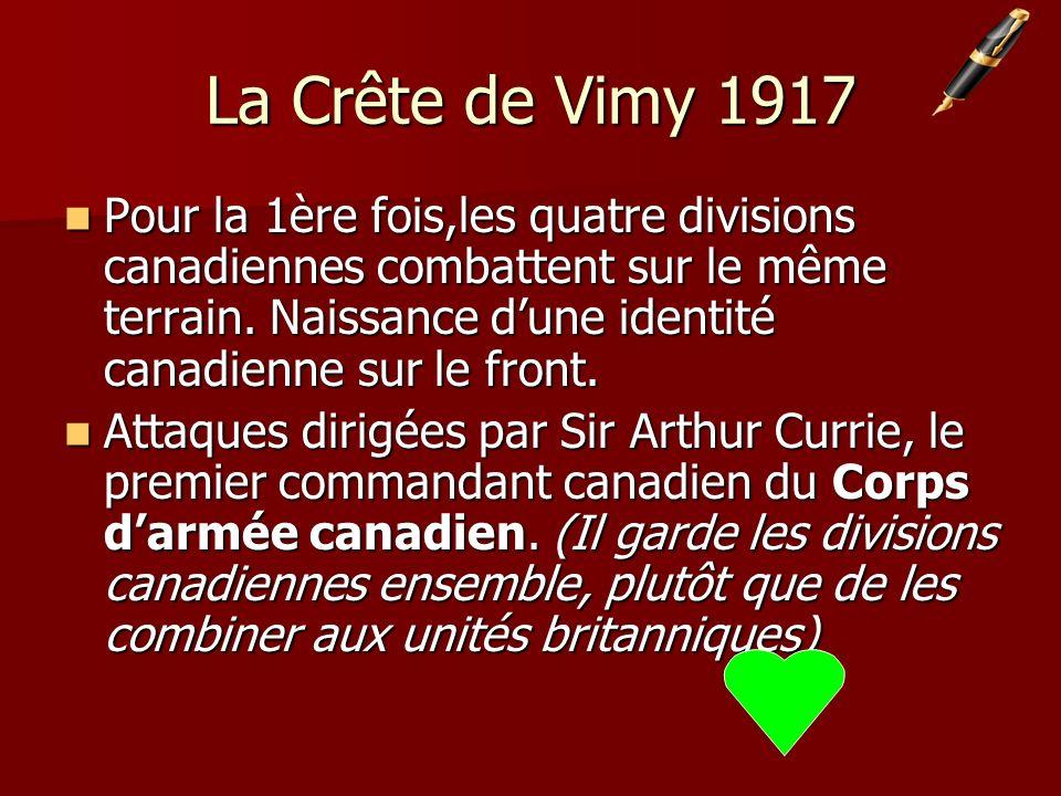 La Crête de Vimy 1917 Pour la 1ère fois,les quatre divisions canadiennes combattent sur le même terrain.