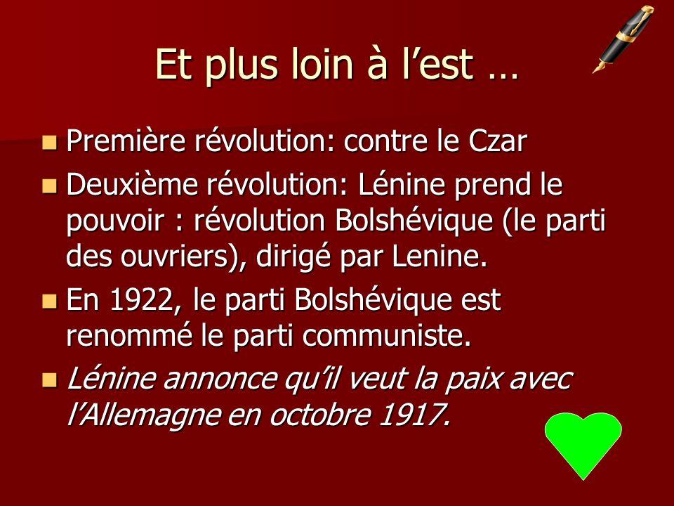 Et plus loin à lest … Première révolution: contre le Czar Première révolution: contre le Czar Deuxième révolution: Lénine prend le pouvoir : révolution Bolshévique (le parti des ouvriers), dirigé par Lenine.