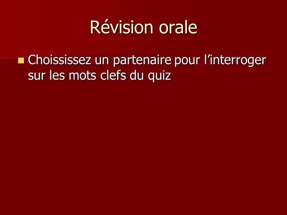 Révision orale Choississez un partenaire pour linterroger sur les mots clefs du quiz Choississez un partenaire pour linterroger sur les mots clefs du quiz