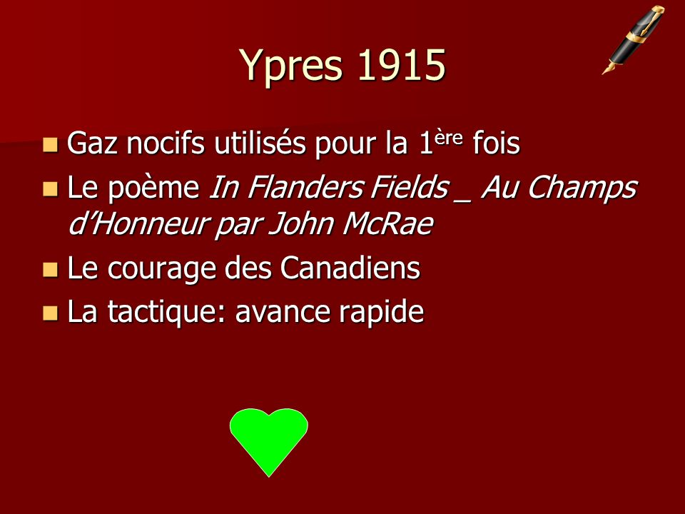 Ypres 1915 Gaz nocifs utilisés pour la 1 ère fois Gaz nocifs utilisés pour la 1 ère fois Le poème In Flanders Fields _ Au Champs dHonneur par John McRae Le poème In Flanders Fields _ Au Champs dHonneur par John McRae Le courage des Canadiens Le courage des Canadiens La tactique: avance rapide La tactique: avance rapide