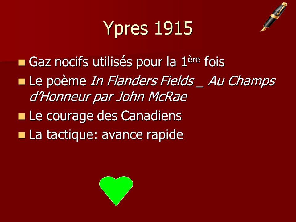 Ypres 1915 Gaz nocifs utilisés pour la 1 ère fois Gaz nocifs utilisés pour la 1 ère fois Le poème In Flanders Fields _ Au Champs dHonneur par John McR