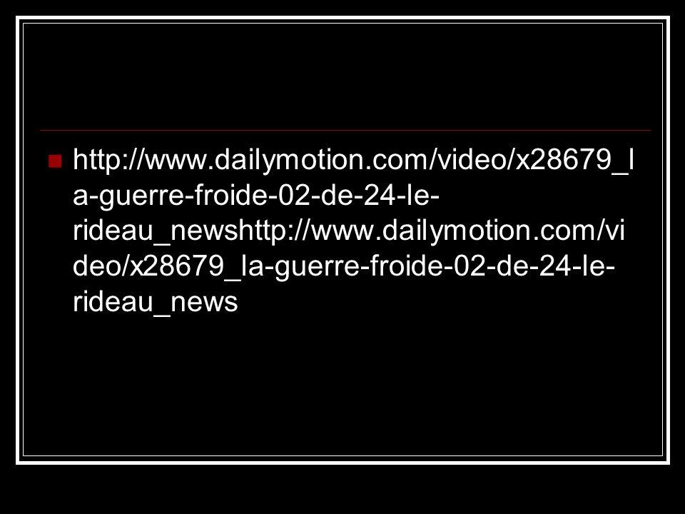 http://www.dailymotion.com/video/x28679_l a-guerre-froide-02-de-24-le- rideau_newshttp://www.dailymotion.com/vi deo/x28679_la-guerre-froide-02-de-24-l
