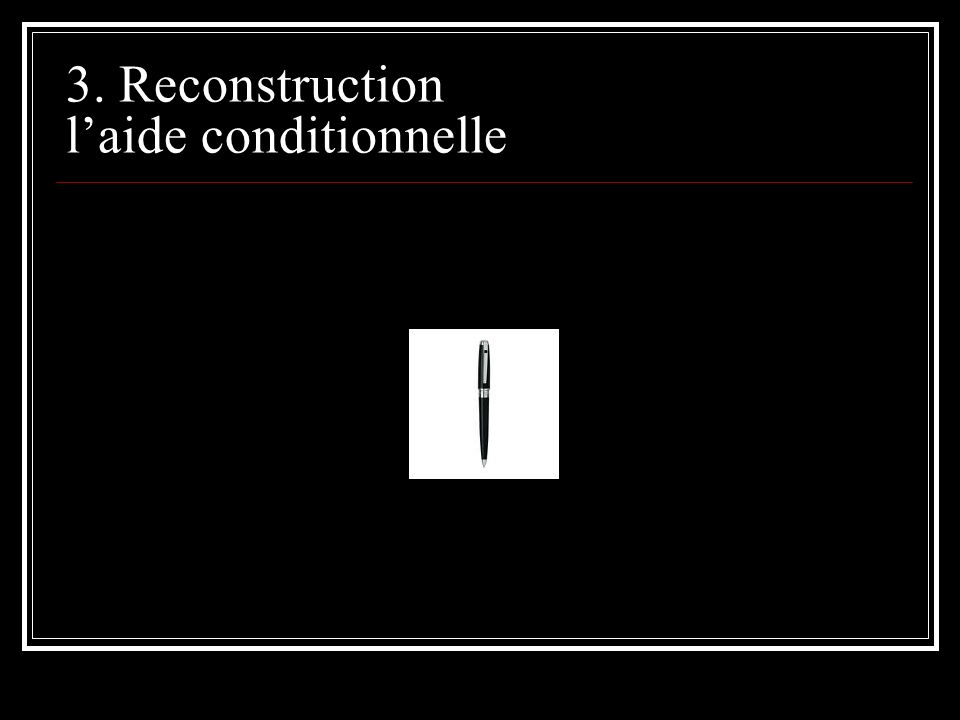 3. Reconstruction laide conditionnelle