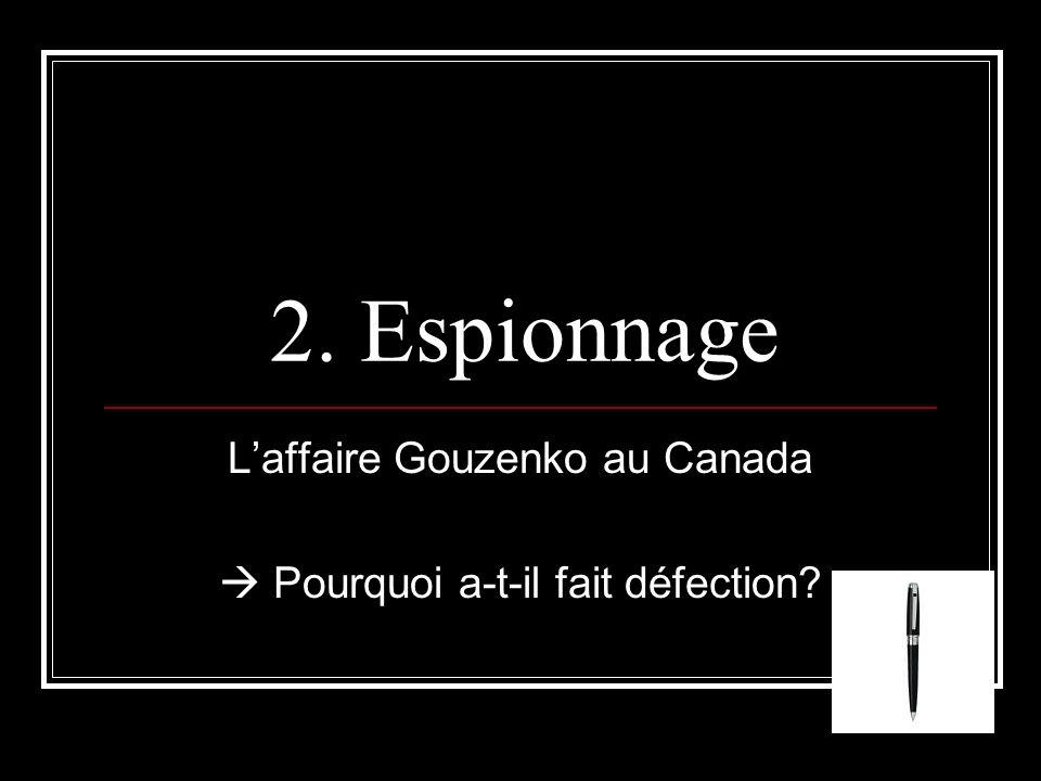 2. Espionnage Laffaire Gouzenko au Canada Pourquoi a-t-il fait défection?