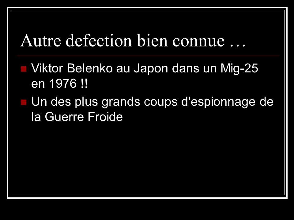 Autre defection bien connue … Viktor Belenko au Japon dans un Mig-25 en 1976 !! Un des plus grands coups d'espionnage de la Guerre Froide
