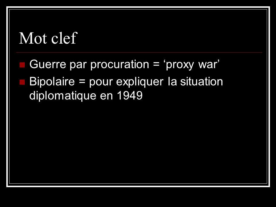 Mot clef Guerre par procuration = proxy war Bipolaire = pour expliquer la situation diplomatique en 1949