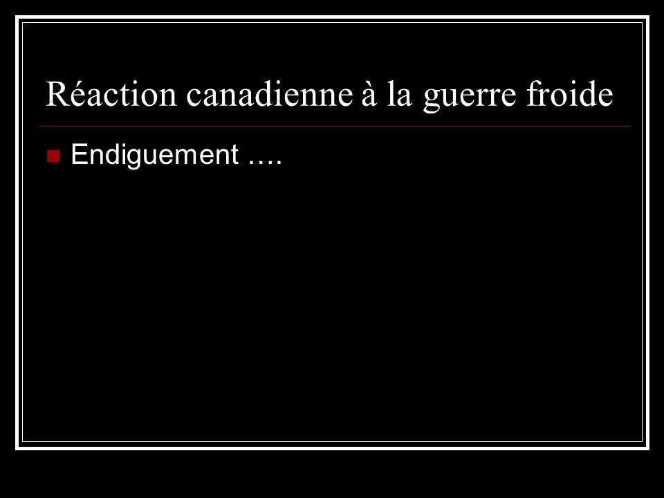 Réaction canadienne à la guerre froide Endiguement ….