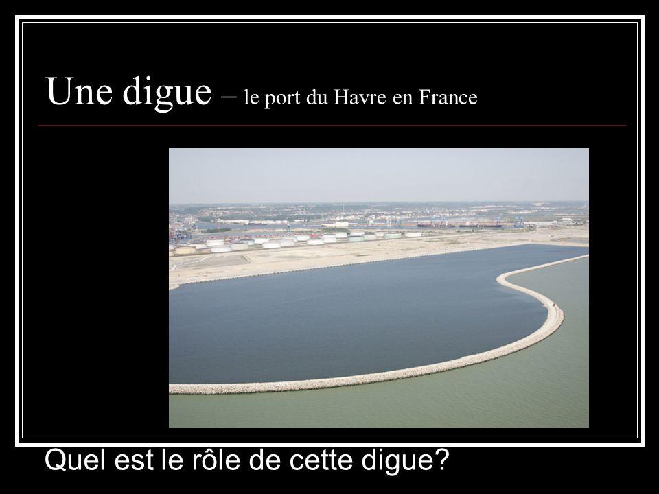 Une digue – le port du Havre en France Quel est le rôle de cette digue?