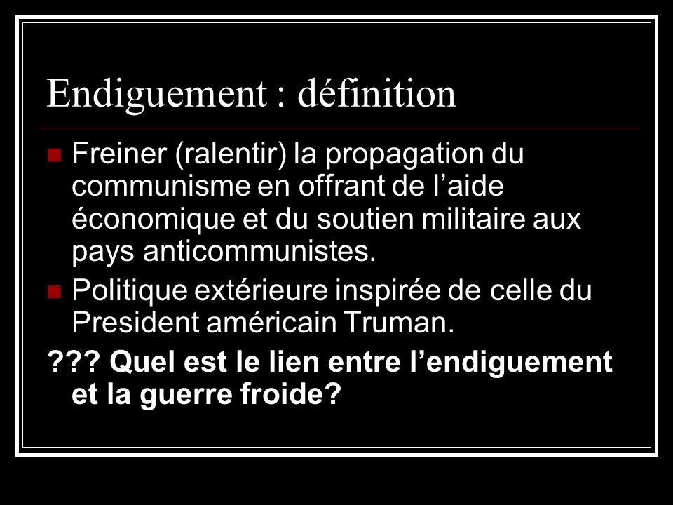 Endiguement : définition Freiner (ralentir) la propagation du communisme en offrant de laide économique et du soutien militaire aux pays anticommunist