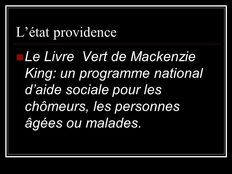Létat providence Le Livre Vert de Mackenzie King: un programme national daide sociale pour les chômeurs, les personnes âgées ou malades.