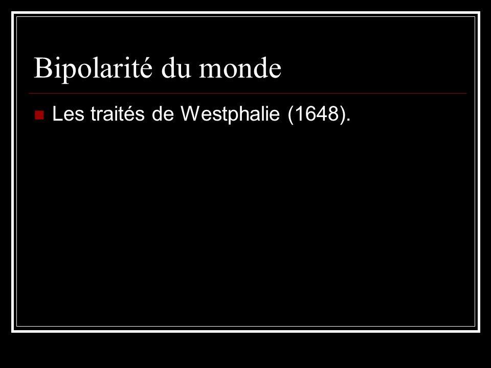 Bipolarité du monde Les traités de Westphalie (1648).