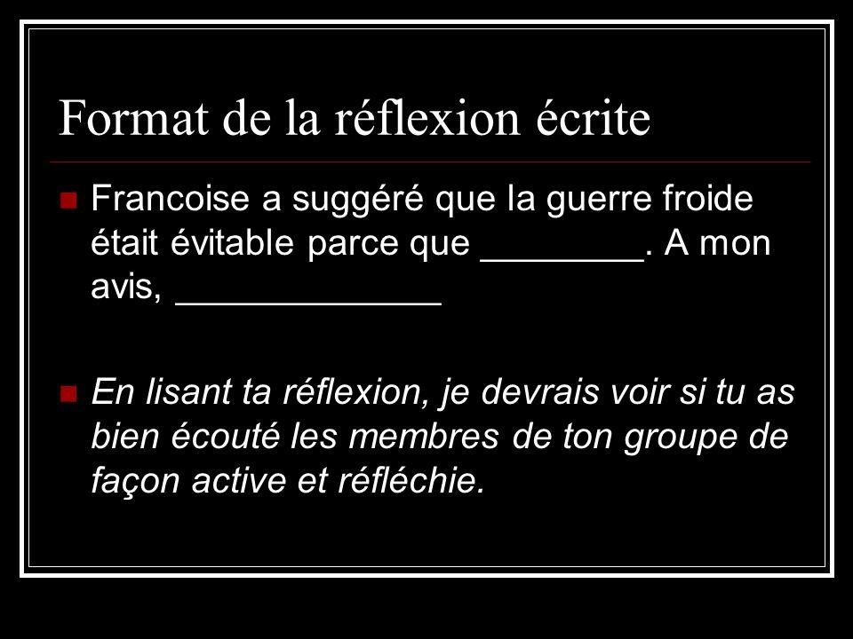 Format de la réflexion écrite Francoise a suggéré que la guerre froide était évitable parce que ________. A mon avis, _____________ En lisant ta réfle