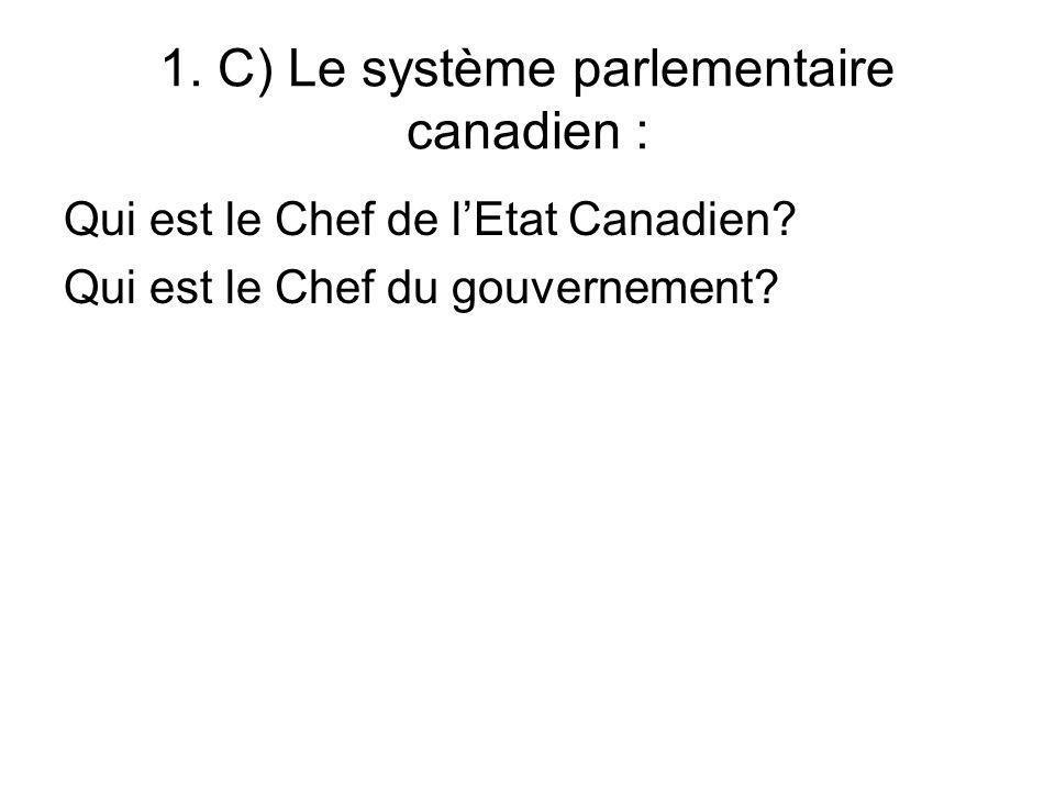1. C) Le système parlementaire canadien : Qui est le Chef de lEtat Canadien? Qui est le Chef du gouvernement?