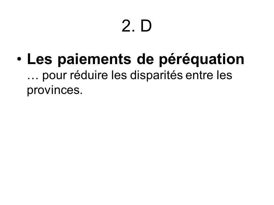 2. D Les paiements de péréquation … pour réduire les disparités entre les provinces.