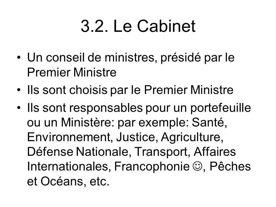 3.2. Le Cabinet Un conseil de ministres, présidé par le Premier Ministre Ils sont choisis par le Premier Ministre Ils sont responsables pour un portef