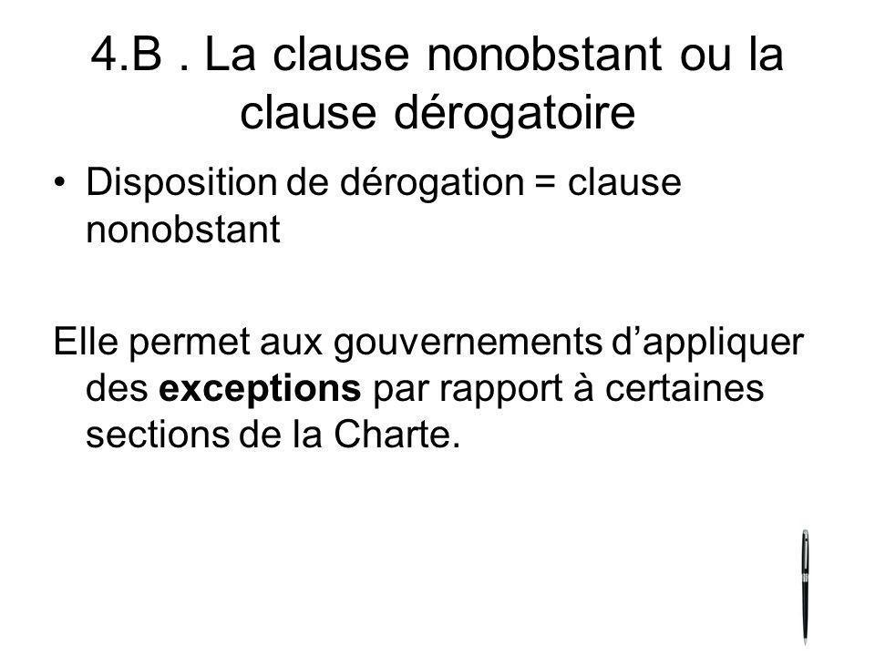 4.B. La clause nonobstant ou la clause dérogatoire Disposition de dérogation = clause nonobstant Elle permet aux gouvernements dappliquer des exceptio