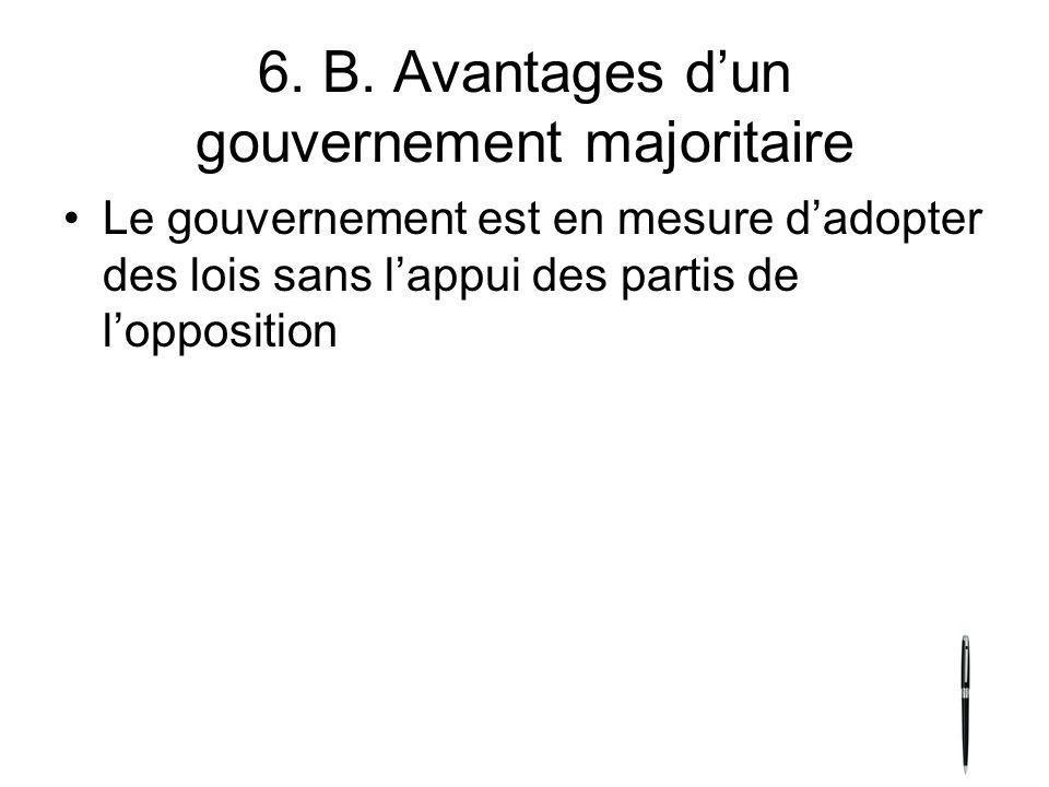 6. B. Avantages dun gouvernement majoritaire Le gouvernement est en mesure dadopter des lois sans lappui des partis de lopposition