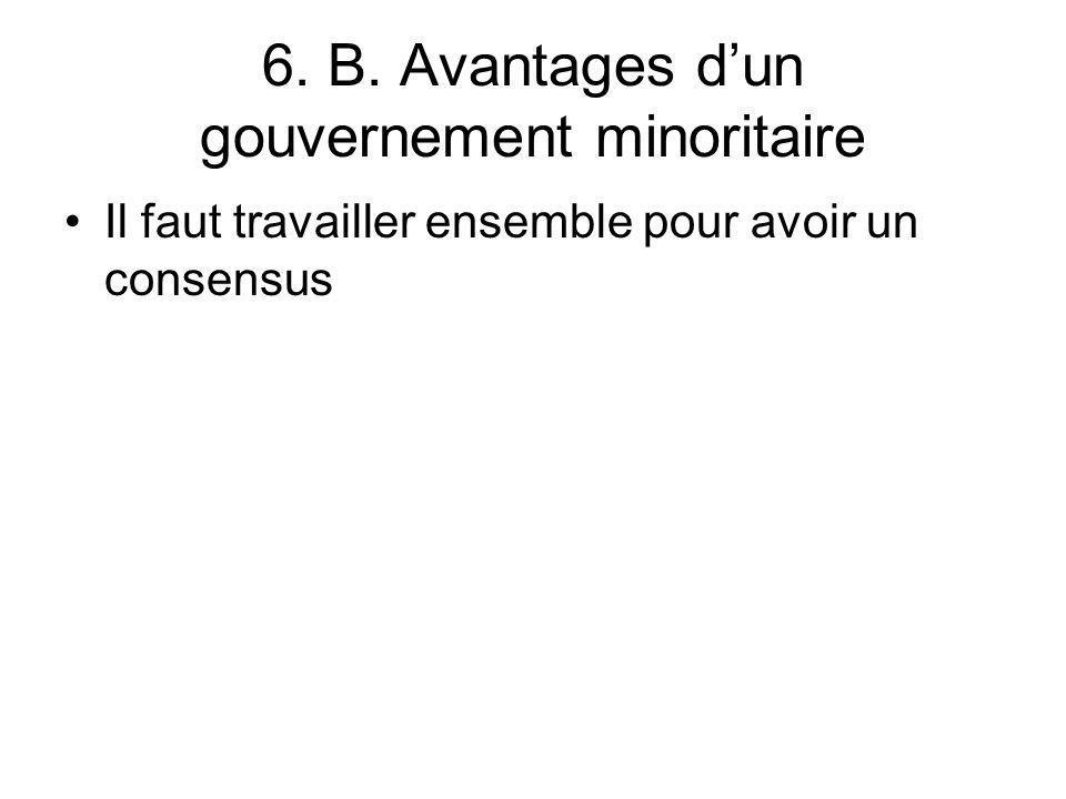 6. B. Avantages dun gouvernement minoritaire Il faut travailler ensemble pour avoir un consensus