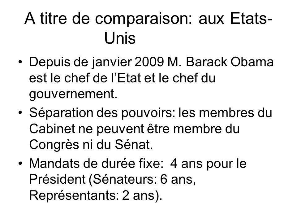 A titre de comparaison: aux Etats- Unis Depuis de janvier 2009 M. Barack Obama est le chef de lEtat et le chef du gouvernement. Séparation des pouvoir