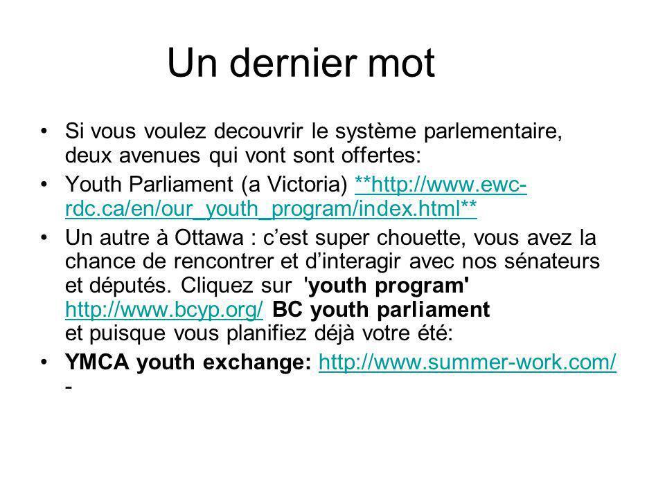 Un dernier mot Si vous voulez decouvrir le système parlementaire, deux avenues qui vont sont offertes: Youth Parliament (a Victoria) **http://www.ewc-