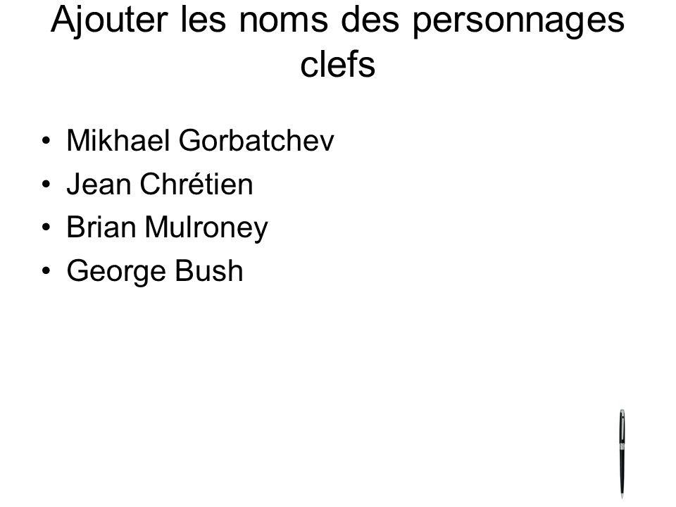 Ajouter les noms des personnages clefs Mikhael Gorbatchev Jean Chrétien Brian Mulroney George Bush