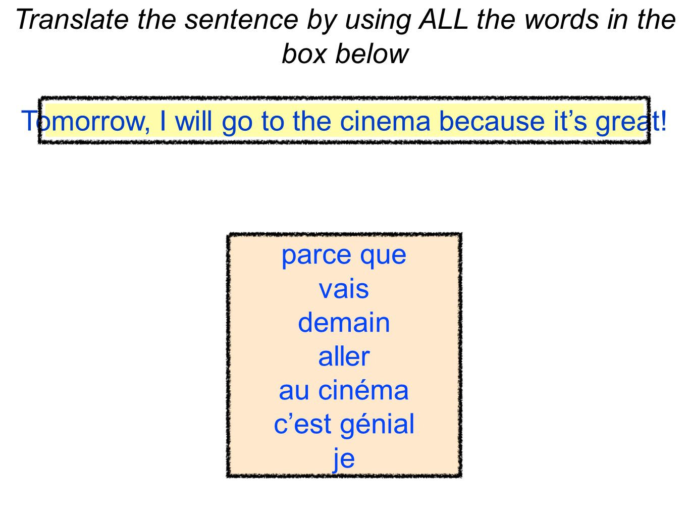 Translate the sentence by using ALL the words in the box below Tomorrow, I will go to the cinema because its great.