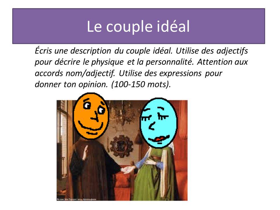 Le couple idéal Écris une description du couple idéal. Utilise des adjectifs pour décrire le physique et la personnalité. Attention aux accords nom/ad