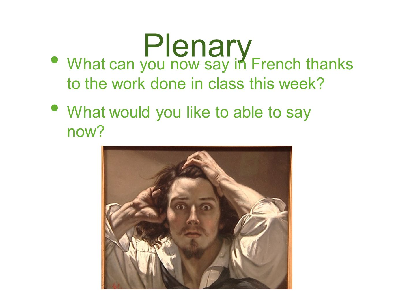 Plenary What can you now say in French thanks to the work done in class this week? What would you like to able to say now?