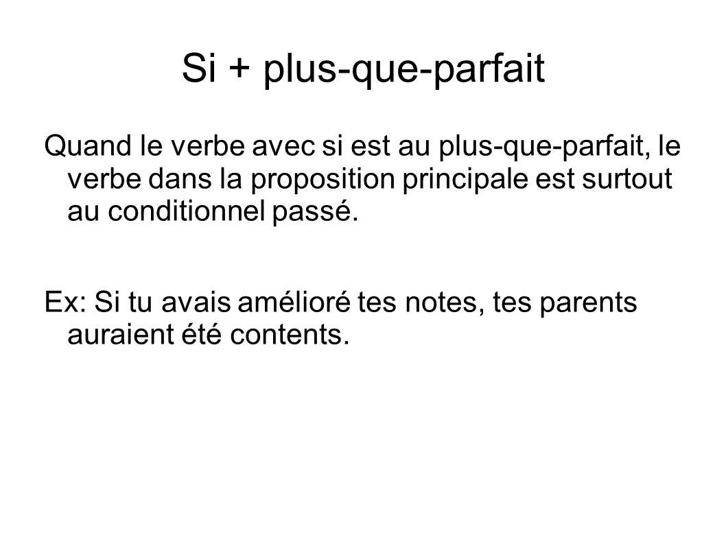 Si + plus-que-parfait Quand le verbe avec si est au plus-que-parfait, le verbe dans la proposition principale est surtout au conditionnel passé. Ex: S
