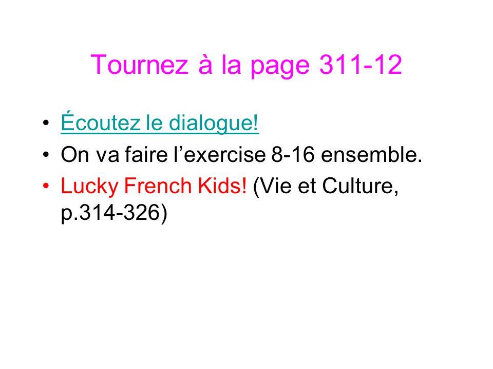 Tournez à la page 311-12 Écoutez le dialogue! On va faire lexercise 8-16 ensemble. Lucky French Kids! (Vie et Culture, p.314-326)