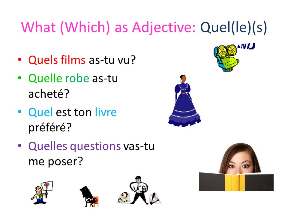 What (Which) as Adjective: Quel(le)(s) Quels films as-tu vu.