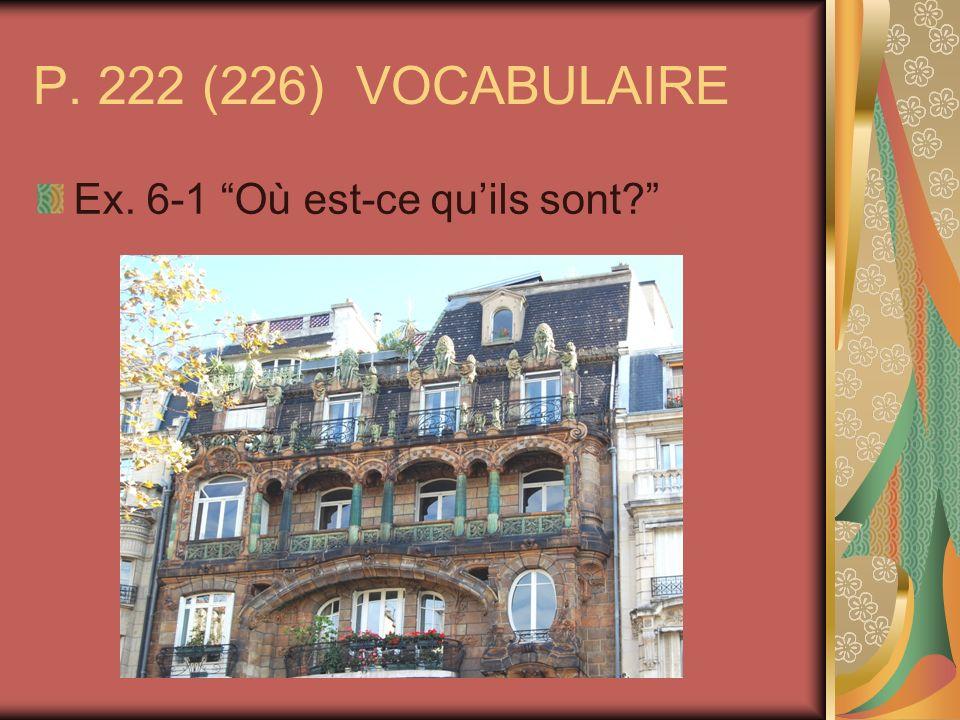 P. 222 (226) VOCABULAIRE Ex. 6-1 Où est-ce quils sont?